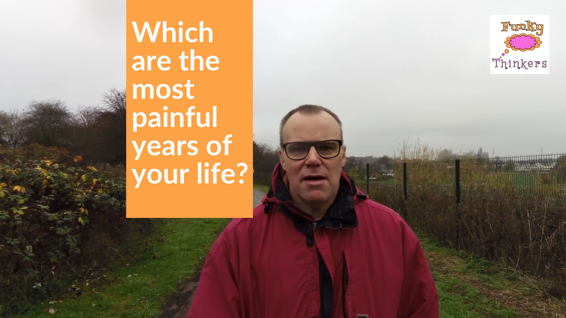 which are the most painful years of your life