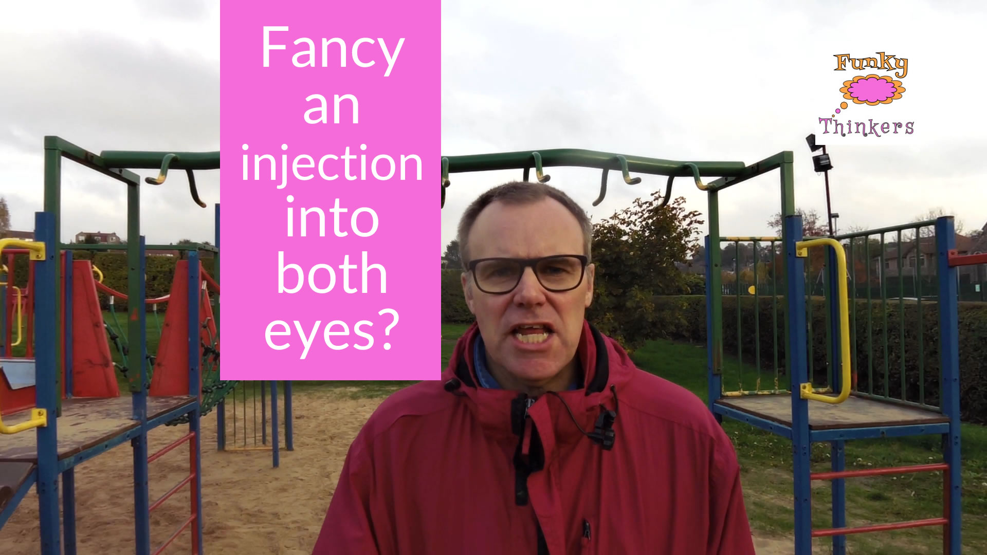 fancy an injection into both eyes