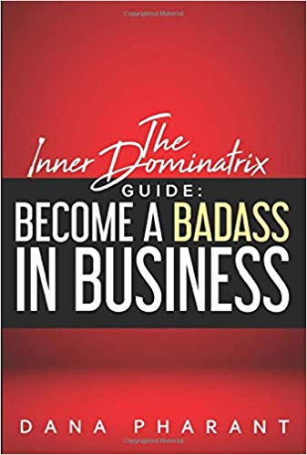 The inner dominatrix guide to becoming a badass in business