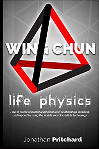 Wing Chun Life Physics - Jonathan Pritchard