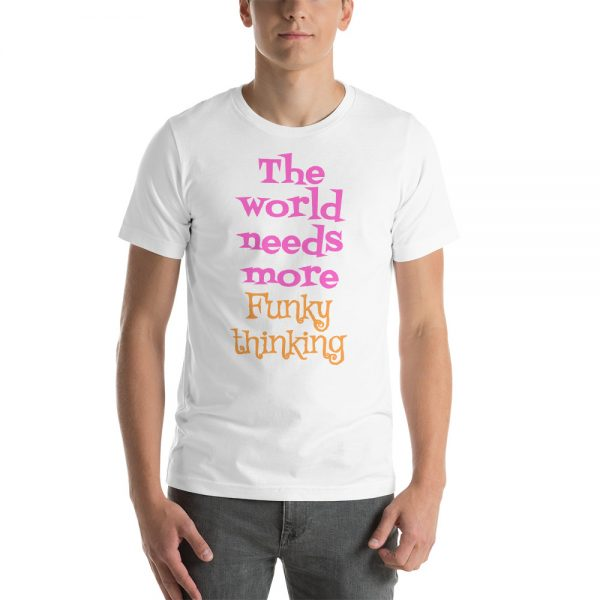 The world needs more Funky Thinking T-shirt 1